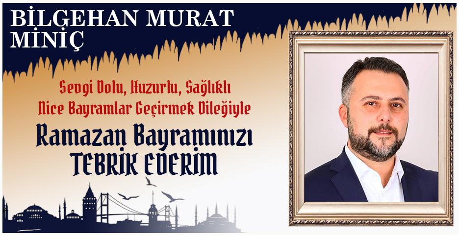 Bilgehan Murat Miniç'ten Bayram tebriği