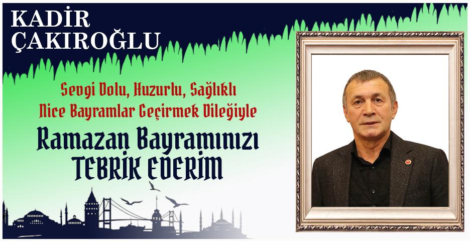 Kadir Çakıroğlu'dan Bayram tebriği