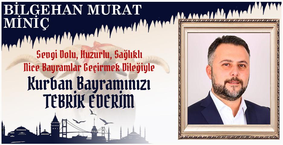 Bilgehan Murat Miniç'ten Kurban Bayramı mesajı